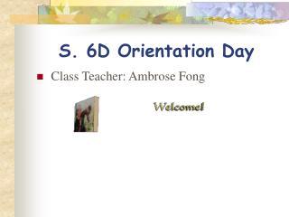 S. 6D Orientation Day