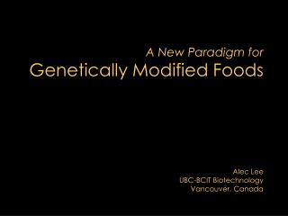 A New Paradigm for Genetically Modified Foods