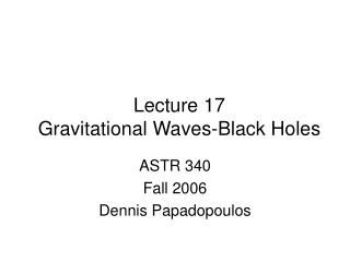 Lecture 17 Gravitational Waves-Black Holes
