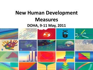 New Human Development Measures DOHA, 9-11 May, 2011