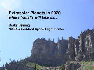 Extrasolar Planets in 2020 where transits will take us... Drake Deming