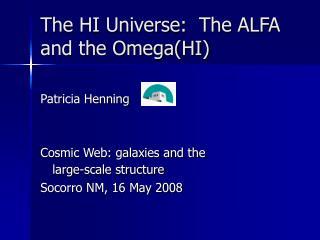 The HI Universe:  The ALFA and the Omega(HI)