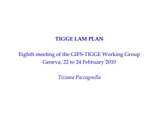 TIGGE LAM PLAN Eighth meeting of the GIFS-TIGGE Working Group  Geneva, 22 to 24 February 2010