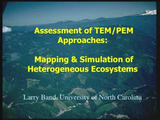 Mapping and simulation of heterogeneous ecosystems Larry Band, University of North Carolina