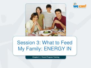 Session 3: What to Feed My Family: ENERGY IN