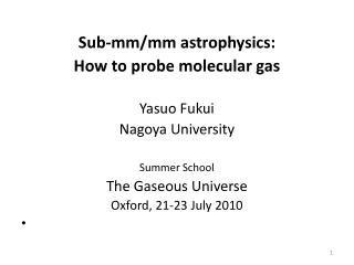 Sub-mm/mm astrophysics: How to probe molecular gas Yasuo Fukui Nagoya University  Summer School