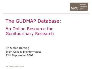 The GUDMAP Database: An Online Resource for Genitourinary Research Dr. Simon Harding