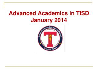 Advanced Academics in TISD  January 2014