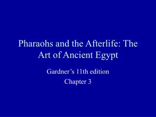 Pharaohs and the Afterlife: The Art of Ancient Egypt