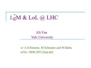 Lg ̃M & LoL @ LHC  JiJi Fan                         Yale University