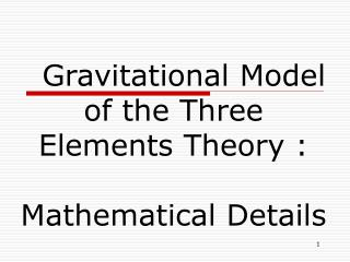Gravitational Model  of the Three  Elements Theory : Mathematical Details