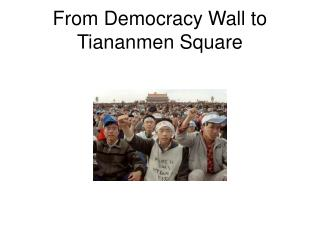From Democracy Wall to Tiananmen Square