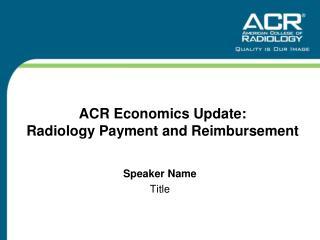 ACR Economics Update: Radiology Payment and Reimbursement