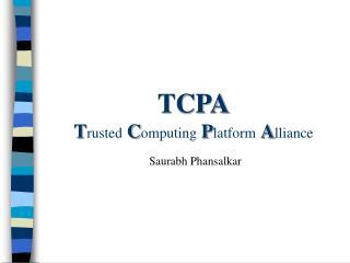 TCPA T rusted C omputing P latform A lliance