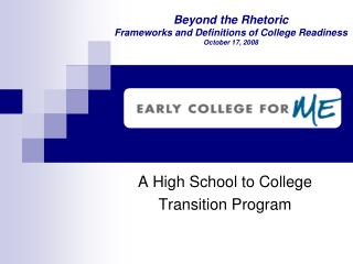 Beyond the Rhetoric Frameworks and Definitions of College Readiness  October 17, 2008