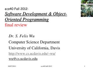 ecs40 Fall  2012: S oftware Development & Object-Oriented Programming final review