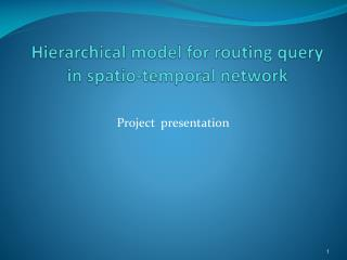 Hierarchical model for routing query in  spatio -temporal network