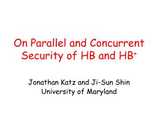 On Parallel and Concurrent Security of HB and HB +