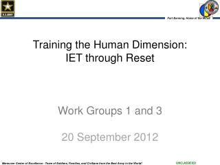 Training the Human Dimension: IET through Reset Work Groups 1 and 3 20 September 2012