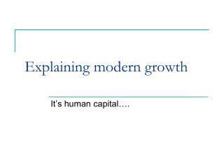Explaining modern growth