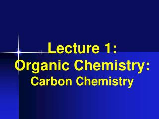 Lecture 1: Organic Chemistry: Carbon Chemistry