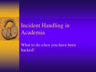Incident Handling in Academia