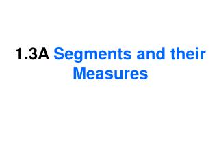 1.3A  Segments and their Measures