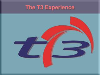 The T3 Experience