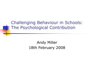 Challenging Behaviour in Schools: The Psychological Contribution