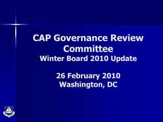 CAP Governance Review Committee Winter Board 2010 Update 26 February 2010 Washington, DC