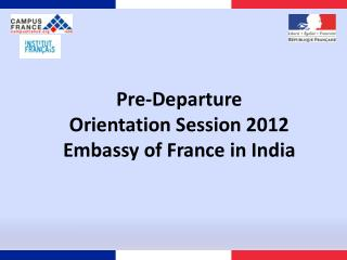 Pre-Departure  Orientation Session 2012 Embassy of France in India
