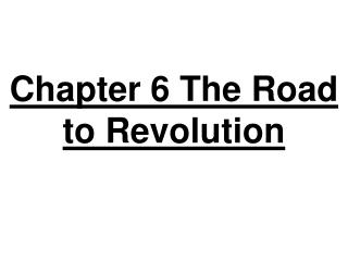 Chapter 6 The Road to Revolution