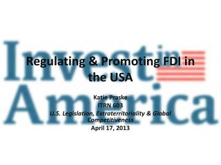 Regulating & Promoting FDI in the USA