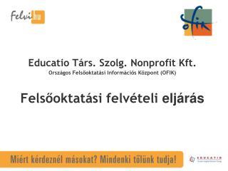 Educatio Társ. Szolg. Nonprofit Kft. Országos Felsőoktatási Információs Központ (OFIK)