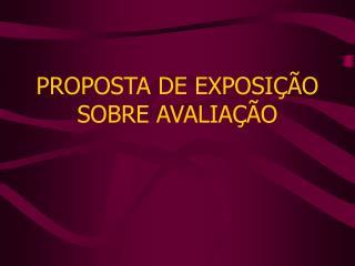 PROPOSTA DE EXPOSI  O SOBRE AVALIA  O