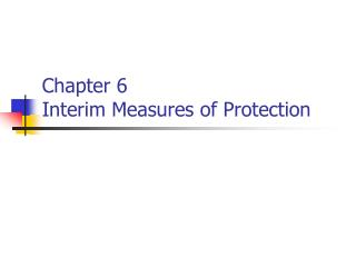Chapter 6 Interim Measures of Protection
