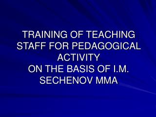 TRAINING OF TEACHING STAFF FOR PEDAGOGICAL ACTIVITY ON THE BASIS OF I.M. SECHENOV MMA