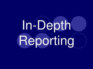 In-Depth Reporting