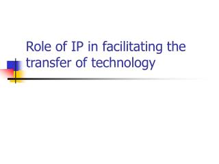 Role of IP in facilitating the transfer of technology