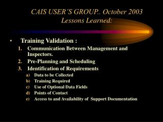 CAIS USER'S GROUP.. October 2003 Lessons Learned: