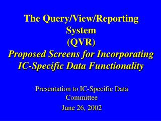 Presentation to IC-Specific Data Committee June 26, 2002