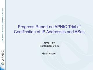 Progress Report on APNIC Trial of  Certification of IP Addresses and ASes