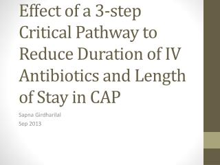 Effect of a 3-step Critical Pathway to Reduce Duration of IV Antibiotics and Length of Stay in CAP