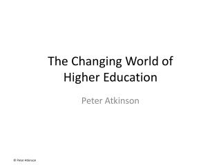 The Changing World of  Higher Education