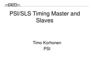 PSI/SLS Timing Master and Slaves
