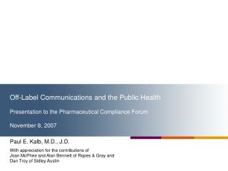 Off-Label Communications and the Public Health  Presentation to the Pharmaceutical Compliance Forum  November 8, 2007