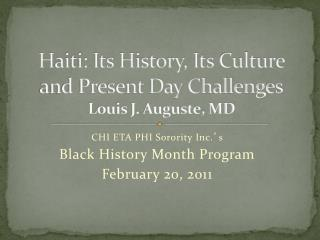Haiti: Its History, Its Culture  and Present Day Challenges Louis J. Auguste, MD