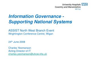 24 th  June 2008 Charles Yeomanson Acting Director of IT charles.yeomanson@uhcw.nhs.uk