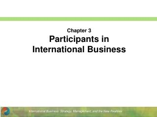 Chapter 3 Participants in  International Business