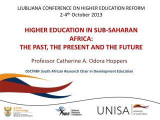 Professor Catherine A. Odora Hoppers DST/NRF South African Research Chair in Development Education
